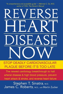 Reverse Heart Disease Now: Stop Deadly Cardiovascular Plaque Before It's Too Late - Sinatra, Stephen T, Dr.