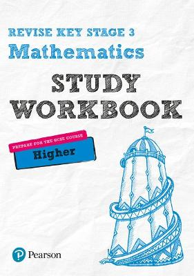 Revise Key Stage 3 Mathematics Higher Study Workbook: preparing for the GCSE Higher course - Bolger, Sharon, and Johns, Bobbie