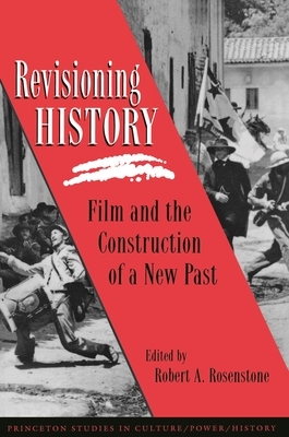Revisioning History: Film and the Construction of a New Past - Rosenstone, Robert a (Editor)