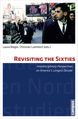 Revisiting the Sixties: Interdisciplinary Perspectives on America's Longest Decade - Bieger, Laura (Editor)