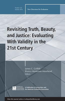 Revisiting Truth, Beauty, and Justice: Evaluating with Validity in the 21st Century - Griffith, James C (Editor), and Montrosse-Moorhead, Bianca (Editor)