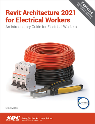 Revit Architecture 2021 for Electrical Workers - Moss, Elise
