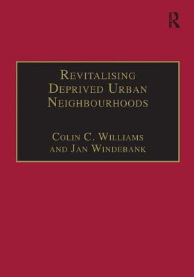 Revitalising Deprived Urban Neighbourhoods: An Assisted Self-Help Approach - Williams, Colin C., and Windebank, Jan, and Haughton, Graham, Professor (Series edited by)