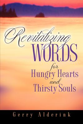 Revitalizing Words for Hungry Hearts - Alderink, Gerry