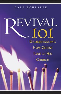 Revival 101: Understanding How Christ Ignites His Church - Schlafer, Dale