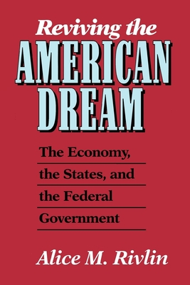 Reviving the American Dream: The Economy, the States, and the Federal Government - Rivlin, Alice M