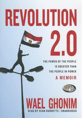 Revolution 2.0: The Power of the People Is Greater Than the People in Power; A Memoir - Ghonim, Wael, and Runnette, Sean (Read by)