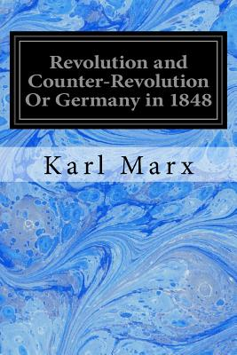 Revolution and Counter-Revolution or Germany in 1848 - Marx, Karl