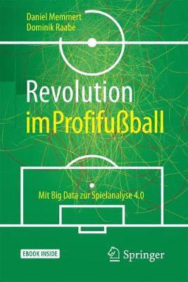 Revolution Im Profifu?ball: Mit Big Data Zur Spielanalyse 4.0 - Memmert, Daniel, and Raabe, Dominik