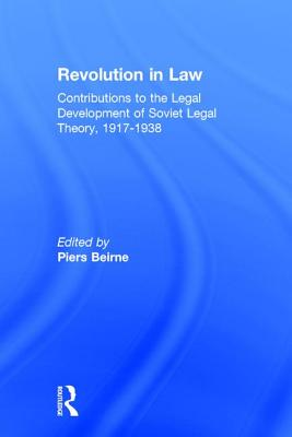 Revolution in Law: Contributions to the Legal Development of Soviet Legal Theory, 1917-38: Contributions to the Legal Development of Soviet Legal Theory, 1917-38 - Beirne, Piers