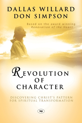 Revolution of Character: Discovering Christ's Pattern for Spiritual Transformation - Willard, Dallas, and Simpson, Don