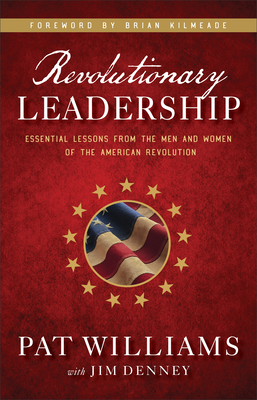 Revolutionary Leadership: Essential Lessons from the Men and Women of the American Revolution - Williams, Pat, and Denney, Jim, and Kilmeade, Brian (Foreword by)