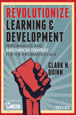 Revolutionize Learning & Development: Performance and Innovation Strategy for the Information Age - Quinn, Clark N.