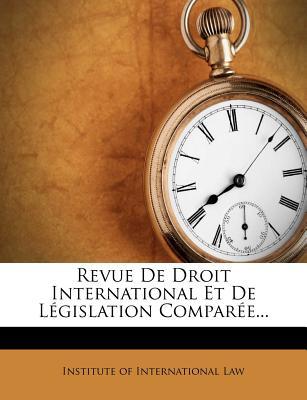 Revue de Droit International Et de Legislation Comparee... - Institute of International Law (Creator)