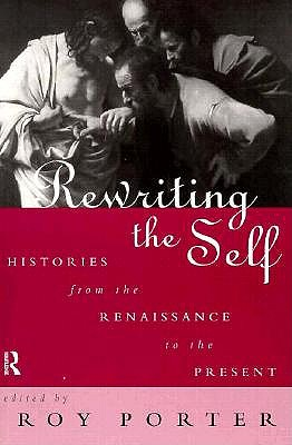 Rewriting the Self: Histories from the Middle Ages to the Present - Porter, Roy (Editor)