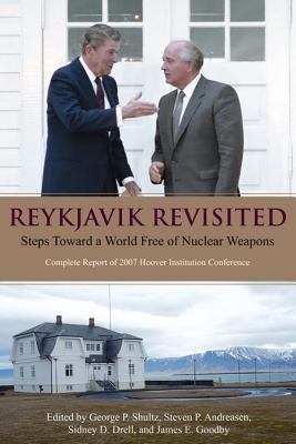 Reykjavik Revisited: Steps Toward a World Free of Nuclear Weapons - Shultz, George Pratt (Editor), and Andreasen, Steven P (Editor), and Drell, Sidney D (Editor)
