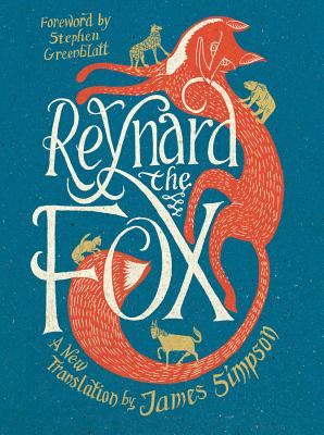 Reynard the Fox: A New Translation - Simpson, James (Translated by), and Greenblatt, Stephen (Foreword by)