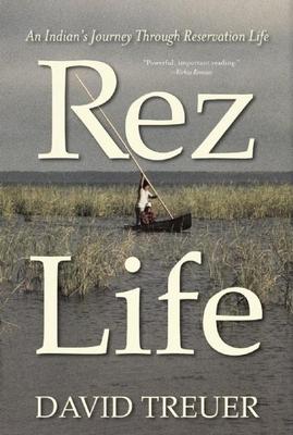 Rez Life: An Indian's Journey Through Reservation Life - Treuer, David