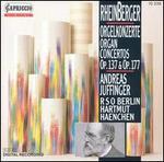 Rheinberger: Organ Concertos, Opp. 137 & 177