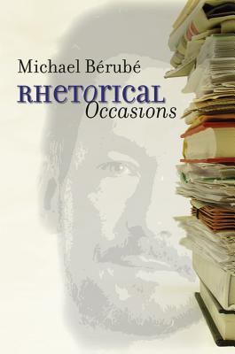 Rhetorical Occasions: Essays on Humans and the Humanities - Berube, Michael