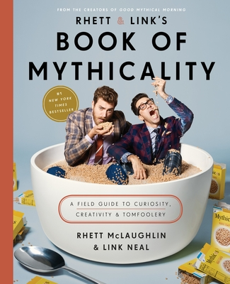 Rhett & Link's Book of Mythicality: A Field Guide to Curiosity, Creativity, and Tomfoolery - McLaughlin, Rhett, and Neal, Link