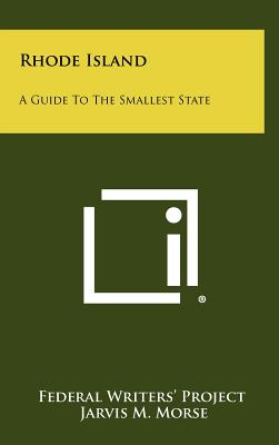 Rhode Island: A Guide to the Smallest State - Federal Writers' Project, and Morse, Jarvis M (Foreword by)