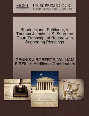 Rhode Island, Petitioner, V. Thomas J. Innis. U.S. Supreme Court Transcript of Record with Supporting Pleadings - Roberts, Dennis J, and Reilly, William F, and Additional Contributors