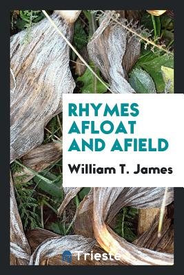 Rhymes Afloat and Afield - James, William T