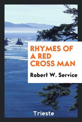 Rhymes of a Red Cross Man - Service, Robert W