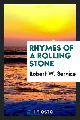 Rhymes of a Rolling Stone - Service, Robert W