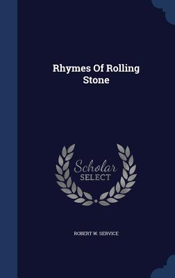 Rhymes of Rolling Stone - Service, Robert W