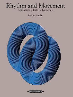 Rhythm and Movement: Applications of Dalcroze Eurhythmics - Findlay, Elsa