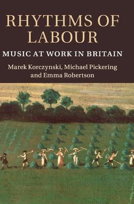 Rhythms of Labour: Music at Work in Britain - Korczynski, Marek, and Pickering, Michael, and Robertson, Emma