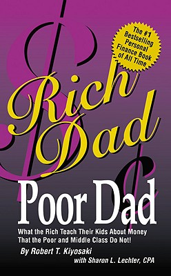 Rich Dad, Poor Dad: What the Rich Teach Their Kids about Money-That the Poor and the Middle Class Do Not! - Kiyosaki, Robert T, and Lechter, Sharon L, CPA