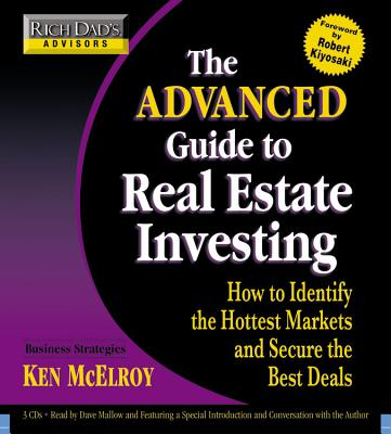 Rich Dad's Advisors - The Advanced Guide to Real Estate Investing: How to Identify the Hottest Markets and Secure the Best Deals - McElroy, Ken