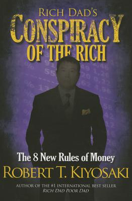 Rich Dad's Conspiracy of the Rich: The 8 New Rules of Money - Kiyosaki, Robert