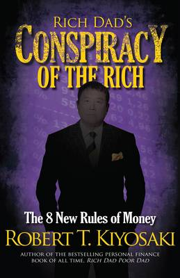Rich Dad's Conspiracy of the Rich: The 8 New Rules of Money - Kiyosaki, Robert T.