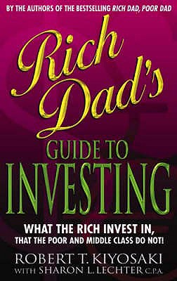 Rich Dad's Guide to Investing: What the Rich Invest in That the Poor Do Not! - Kiyosaki, Robert T.