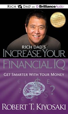 Rich Dad's Increase Your Financial IQ: Get Smarter with Your Money - Kiyosaki, Robert T, and Wheeler, Tim (Performed by)
