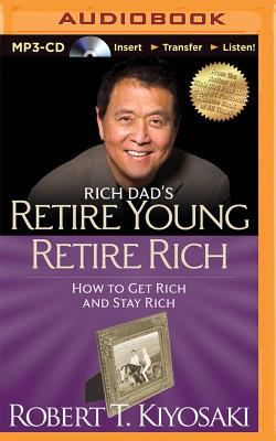 Rich Dad's Retire Young Retire Rich: How to Get Rich and Stay Rich - Kiyosaki, Robert T