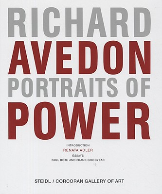 Richard Avedon: Portraits of Power - Roth, Paul, and Adler, Renata, and Greenhalgh, Paul