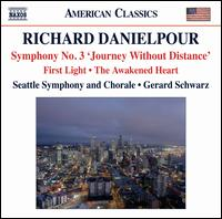 Richard Danielpour: Symphony No. 3 'Journey Without Distance'; First Light; The Awakened Heart - Faith Esham (soprano); Seattle Symphony Chorale (choir, chorus); Seattle Symphony Orchestra; Gerard Schwarz (conductor)
