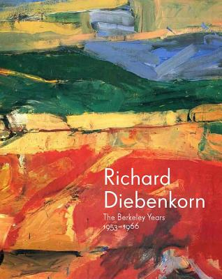 Richard Diebenkorn: The Berkeley Years, 1953-1966 - Burgard, Timothy Anglin, and Nash, Steven, Professor, and Acker, Emma (Contributions by)