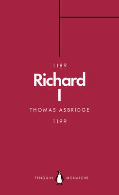 Richard I (Penguin Monarchs): The Crusader King - Asbridge, Thomas