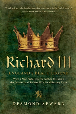 Richard III: England's Black Legend - Seward, Desmond