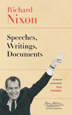 Richard Nixon: Speeches, Writings, Documents - Nixon, Richard Milhous, and Perlstein, Rick (Editor)