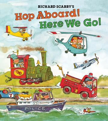 Richard Scarry's Hop Aboard! Here We Go! - Scarry, Richard