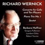 Richard Wernick: Concerto for Cello and Ten Players; Piano Trio No. 1; Sextet