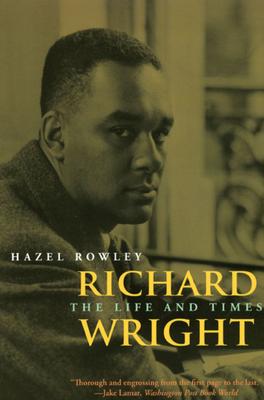 Richard Wright: The Life and Times - Rowley, Hazel