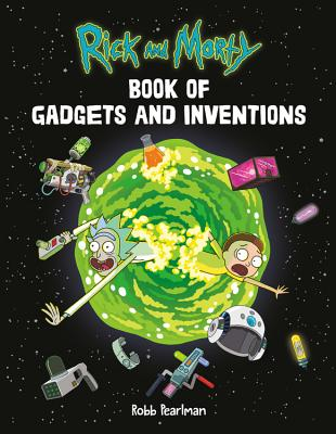 Rick and Morty Book of Gadgets and Inventions - Pearlman, Robb